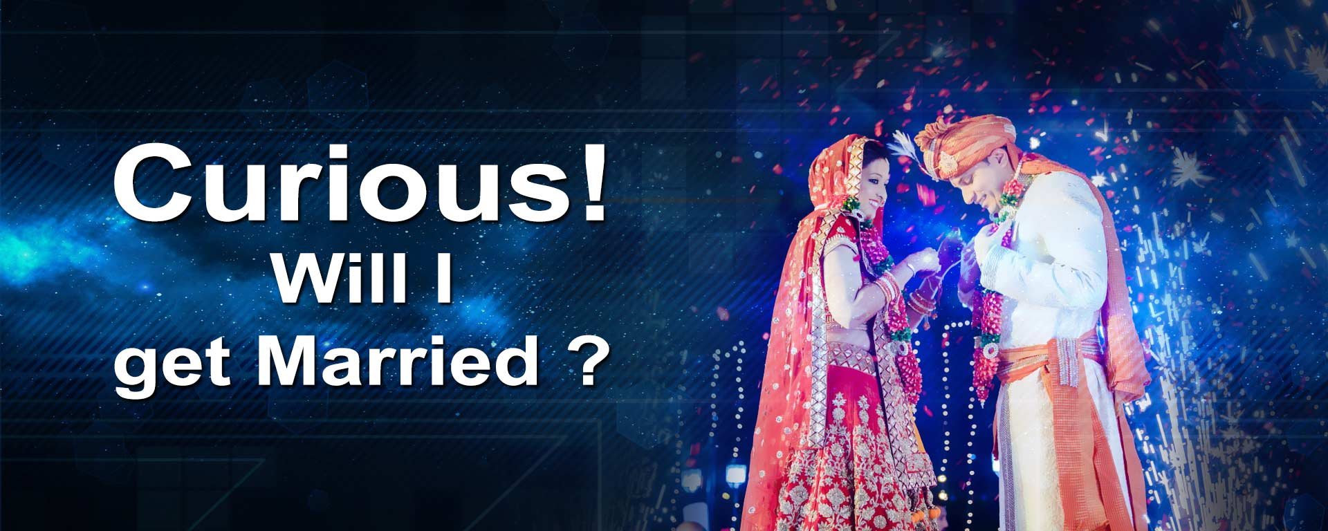 Curious! will get Married ?
