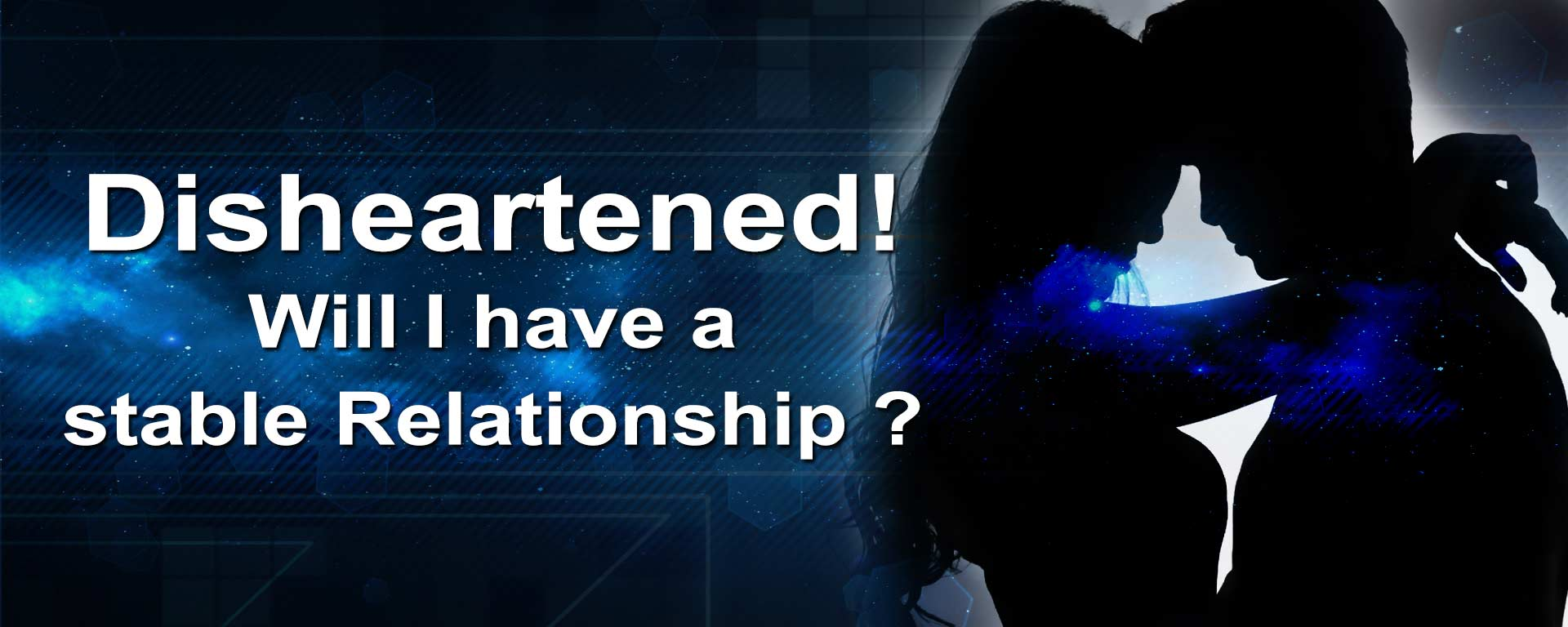 Disheartened! will I have a stable Relationship ?